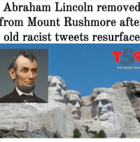 Abraham Lincoln removed from Mt. Rushmore after racist tweets resurface. (2018): Abraham Lincoln removed  rom IMount Kushmore afte  old racist tweets resurface Abraham Lincoln removed from Mt. Rushmore after racist tweets resurface. (2018)