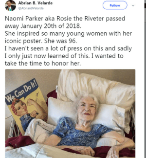 Young Women: Abrian B. Velarde  @AbrianBVelarde  Follow  Naomi Parker aka Rosie the Riveter passed  away January 20th of 2018.  She inspired so many young women with her  iconic poster. She was 96.  I haven't seen a lot of press on this and sadly  I only just now learned of this. I wanted to  take the time to honor her.  Do