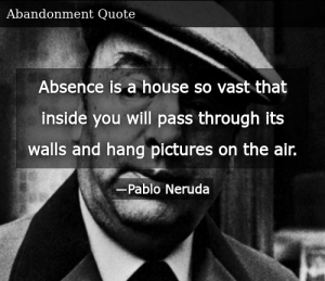 SIZZLE: Absence is a house so vast that inside you will pass through its walls and hang pictures on the air.