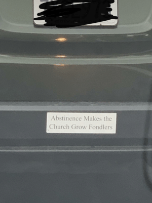 I am fond of this bumper sticker…: Abstinence Makes the  Church Grow Fondlers I am fond of this bumper sticker…
