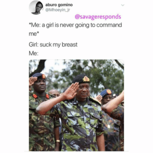 Your wish is my command. by Jetty_Boy MORE MEMES: aburo gomino  @Mhoeyin_jr  @savageresponds  *Me: a girl is never going to command  me*  Girl: suck my breast  Me:  KINGA Your wish is my command. by Jetty_Boy MORE MEMES