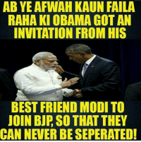 Haha 😂😂😂: ABYE AFWAH KAUN FAILA  RAHA KI OBAMA GOT AN  INVITATION FROM HIS  BEST FRIEND MODI TO  JOIN BJP SO THAT THEY  CAN NEVER BE SEPERATED! Haha 😂😂😂