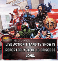 Batman, Memes, and Superman: AC  ATSON IGI DC NATION  LIVE ACTION TITANS TV SHOW IS  REPORTEDLY TO BE 13 EPISODES  LONG. They might announce the casting at SDCC. dc dccomics dceu dcu dcrebirth dcnation dcextendeduniverse batman superman manofsteel thedarkknight wonderwoman justiceleague cyborg aquaman martianmanhunter greenlantern theflash greenarrow suicidesquad thejoker harleyquinn comics injusticegodsamongus