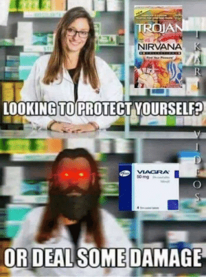Dank, Memes, and Nirvana: ACA O  TRUSTED FOR O100 E  TROJAN  NIRVANA K  Find Your Pleasure  R  LOOKING TO PROTECT YOURSELF?  PiteoVIAGRA  50 mg  OR DEAL SOME DAMAGE Damage Please by dr_whet_faertz MORE MEMES