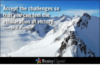 Memes, Quotes, and George S. Patton: Accept the challenges so  that you ca  eel the  exhilaration  of victoryA  George S. Patron  Brainy  Quote Accept the challenges so that you can feel the exhilaration of victory. - George S. Patton https://www.brainyquote.com/quotes/authors/g/george_s_patton.html #success #brainyquote #QOTD