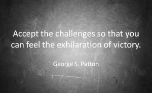 George S. Patton, Patton, and Can: Accept the challenges so that you  can feel the exhilaration of victory  George S. Patton