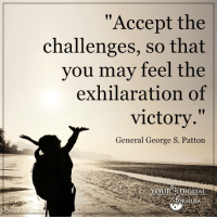 """Memes, Victorious, and Generalization: """"Accept the  challenges, so that  you may feel the  exhilaration of  victory.""""  General George S. Patton  YOUR DIGITAL  ORMUL <3 Your Digital Formula  ."""