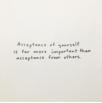 Acceptance, More, and  Others: Acceptance of urself  gourse.  is far more important than  acceptance from others
