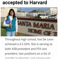 "🦋📚🔥👏🏼👏🏿👏🏽👏🏻👏🏾Mariana De Leon - Santa Maria High School De Leon has had her sights set on Harvard since the second grade. ""I knew since a long time ago that this was my path,"" she said. Throughout highschool, has De Leon achieved a 4.5 GPA. She is serving as both ASB president and FFA vice president, two positions on a list of notable leadership and community service accomplishments. De Leon plans to declare a history major with a politicalscience minor during her undergraduate studies, but her ultimate goal is to be accepted to Harvard LawSchool. ""Mariana on a daily basis has the commitment to succeed in and out of the classroom,"" Principal Joe Domingues said. ""Her dedication to achieve the best is what makes her amazing."" During her time in the SantaMaria-Bonita School District, De Leon was named migrant student of the year in 2012-13. Going through the migrant education program presented challenges in her early education, De Leon said, but also gave her the tools to succeed once she was reclassified as English-fluent. De Leon moved to the U.S. just after she turned 1. De Leon attributes her ongoing success not only to her internal ""fire"" but, also, to the support system of people who rally around her. At the top of her list is her mother. ""My mom has gone along with all my dreams,"" De Leon said. ""(Acceptance to Harvard is) validation not only for me but for her. They've never told me I can't do this."" As she waits for word on her scholarship applications, De Leon said she'll continue to do what it takes to make a Harvard education possible for herself. She will make the move to Cambridge in early August. ""I'm committed, and I'm going to make it work,"" she said. ""I'm going to do whatever it takes to succeed at Harvard. Source: Santa Maria Times undocumented immigration: accepted to Harvard  WNIA MARIA  Throughout high school, has De Leon  achieved a 4.5 GPA. She is serving as  both ASB president and FFA vice  president, two positions on a list of  notable loador chip and community, 🦋📚🔥👏🏼👏🏿👏🏽👏🏻👏🏾Mariana De Leon - Santa Maria High School De Leon has had her sights set on Harvard since the second grade. ""I knew since a long time ago that this was my path,"" she said. Throughout highschool, has De Leon achieved a 4.5 GPA. She is serving as both ASB president and FFA vice president, two positions on a list of notable leadership and community service accomplishments. De Leon plans to declare a history major with a politicalscience minor during her undergraduate studies, but her ultimate goal is to be accepted to Harvard LawSchool. ""Mariana on a daily basis has the commitment to succeed in and out of the classroom,"" Principal Joe Domingues said. ""Her dedication to achieve the best is what makes her amazing."" During her time in the SantaMaria-Bonita School District, De Leon was named migrant student of the year in 2012-13. Going through the migrant education program presented challenges in her early education, De Leon said, but also gave her the tools to succeed once she was reclassified as English-fluent. De Leon moved to the U.S. just after she turned 1. De Leon attributes her ongoing success not only to her internal ""fire"" but, also, to the support system of people who rally around her. At the top of her list is her mother. ""My mom has gone along with all my dreams,"" De Leon said. ""(Acceptance to Harvard is) validation not only for me but for her. They've never told me I can't do this."" As she waits for word on her scholarship applications, De Leon said she'll continue to do what it takes to make a Harvard education possible for herself. She will make the move to Cambridge in early August. ""I'm committed, and I'm going to make it work,"" she said. ""I'm going to do whatever it takes to succeed at Harvard. Source: Santa Maria Times undocumented immigration"