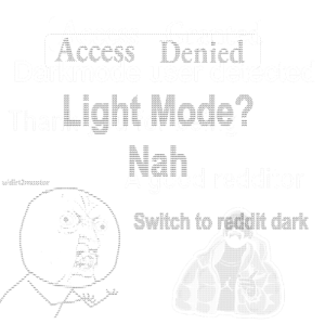 I Spent hours on this, Hope you like it :): Access Denied  imode  2cte  Light Mode?  Nah  Tha  reddi  Switch to reddH dark I Spent hours on this, Hope you like it :)