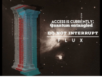 Access, Quantum, and Currently: ACCESS IS CURRENTLY:  Quantum entangled  DO NOT INTERRUPT  F L U X