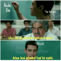 Memes, Indian, and 🤖: Acche  Din  le Modi  Indian Citizens  Und do words k  matlab batao?  *Modi  Aise koi shabd hai hi nahi. Acche din...