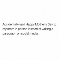 KEEP IT REAL FAM happymomsday peakantisocial socialmedia onthespectrum: Accidentally said Happy Mother's Day to  my mom in person instead of writing a  paragraph on social media. KEEP IT REAL FAM happymomsday peakantisocial socialmedia onthespectrum