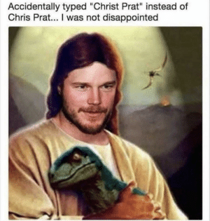 "Dank, Disappointed, and Memes: Accidentally typed ""Christ Prat"" instead of  Chris Prat... I was not disappointed Christ Prat by OhKittyNo MORE MEMES"