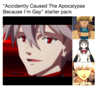 """Im Gay: """"Accidently Caused The Apocalypse  Because I'm Gay"""" starter pack  2"""