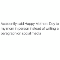 That was rough @basicbitchfoundation: Accidently said Happy Mothers Day to  my mom in person instead of writing a  paragraph on social media That was rough @basicbitchfoundation