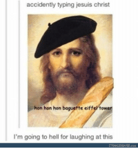 lmao: accidently typing jesuis christ  hon hon hon baguette eiffeh towe  I'm going to hell for laughing at this  STRANGEDEAVER.com lmao