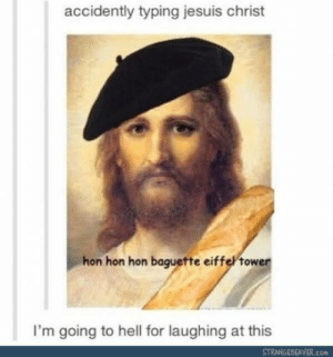 Je suis Jesusomg-humor.tumblr.com: accidently typing jesuis christ  hon hon hon baguette eiffel tower  I'm going to hell for laughing at this  STRANGEBEAVER.con Je suis Jesusomg-humor.tumblr.com