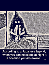 "Fucking, Memes, and Japanese: According to a Japanese legend,  when you can not sleep at night it  is because you are awake <p>Fucking knew it via /r/memes <a href=""https://ift.tt/2APMHxE"">https://ift.tt/2APMHxE</a></p>"