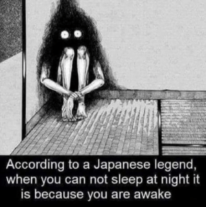 That makes sense: According to a Japanese legend,  when you can not sleep at night it  is because you are awake That makes sense