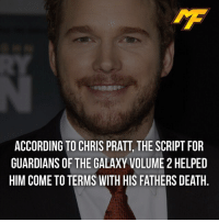 Easter, Facts, and Hype: ACCORDING TO CHRIS PRAT, THE SCRIPT FOR  GUARDIANS OF THE GALAXY VOLUME 2 HELPED  HIM COME TO TERMS WITH HIS FATHERS DEATH |- A touching fact😌 -| - - - - marvel marveluniverse dccomics marvelcomics dc comics hero superhero villain xmen apocalypse xmenapocalypse geekhype hype doctorstrange spiderman deadpool meme captainamerica ironman teamcap teamstark teamironman civilwar captainamericacivilwar marvelfact marvelfacts fact facts easter