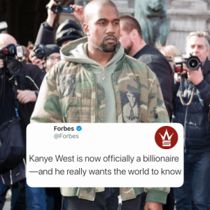 According to Forbes, Kanye West is officially a billionaire and is worth about $1.3 Billion! 😳💰@KanyeWest @Forbes https://t.co/IxHaEMRSBz: According to Forbes, Kanye West is officially a billionaire and is worth about $1.3 Billion! 😳💰@KanyeWest @Forbes https://t.co/IxHaEMRSBz