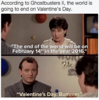 """We are all off the hook 💖👌🏻 HilariousHumanitarian (@drsmashlove 😉) valentines vday valentinesgift valentinesday meme memes ily love: According to Ghostbusters ll, the world is  going to end on Valentine's Day.  """"The end of the world will be o  February 14th in the year 2016.""""  """"Valentine's Day. Bummer. We are all off the hook 💖👌🏻 HilariousHumanitarian (@drsmashlove 😉) valentines vday valentinesgift valentinesday meme memes ily love"""