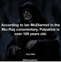 Anaconda, Luke Skywalker, and Memes: According to lan McDiarmid in the  Blu-Ray commentary, Palpatine is  over 100 years old.  Fact #345  @Starwarsfacts Q: Who would win in a fight, Darth Sidious or Luke Skywalker? starwarsfacts
