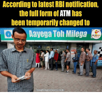 Indianpeoplefacebook, According, and Accord: According to latest RBI notification,  the full form of ATM  has  been temporarily Changed to  Q Aayega Toh Milega  laughing colours.com Situation Hi Aisi Hai.. ;)