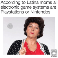 latina: According to Latina moms all  electronic game systems are  Playstations or Nintendos  SC: BLSNAPZ