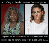 👽 Keep them 😮eyes😮 wide bruv 👌✊👌 🙇🙇🙇: According to liberals, these are the same species..  Skeptical? Take the Red Pill and join the Alt-Right movement today.  a eBaum's  TRUMP  GARRISON 👽 Keep them 😮eyes😮 wide bruv 👌✊👌 🙇🙇🙇