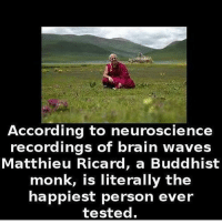 Memes, 🤖, and Monk: According to neuroscience  recordings of brain waves  Matthieu Ricard, a Buddhist  monk, is literally the  happiest person ever  tested. If you aren't happy, what is the point? chakabars