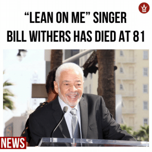 "According to reports, singer #BillWithers known for his songs ""Lean On Me"" and ""Ain't No Sunshine"", has passed away from heart complications at the age of 81. Our thoughts and prayers are with his family and friends. 🙏💯 @TMZ https://t.co/3igc5EdiGY: According to reports, singer #BillWithers known for his songs ""Lean On Me"" and ""Ain't No Sunshine"", has passed away from heart complications at the age of 81. Our thoughts and prayers are with his family and friends. 🙏💯 @TMZ https://t.co/3igc5EdiGY"