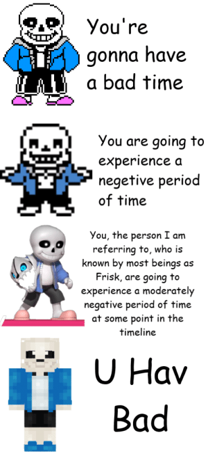According to Sans, I will have a bad time. (Credit: Adamadon13): According to Sans, I will have a bad time. (Credit: Adamadon13)