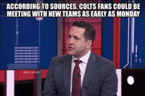 SportsCenter: ACCORDING TO SOURCES, COLTS FANS COULD BE  MEETING WITH NEW TEAMS AS EARLY AS MONDAY  SPORTSCENTER  SPORTSCENTER  SPORTSCENTER  SPORTSCENTER  SPORTSCENTER  SPORTSCENTER  @NFL MEMES