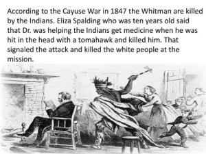 Head, Meme, and White People: According to the Cayuse War in 1847 the Whitman are killed  by the Indians. Eliza Spalding who was ten years old said  that Dr. was helping the Indians get medicine when he was  hit in the head with a tomahawk and killed him. That  signaled the attack and killed the white people at the  mission Not a meme, but history