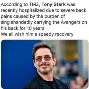 The hero we need, but don't deserve: According to TMZ, Tony Stark was  recently hospitalized due to severe back  pains caused by the burden of  singlehandedly carrying the Avengers on  his back for 10 years  We all wish him a speedy recovery The hero we need, but don't deserve