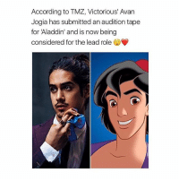 "Aladdin, Memes, and Stfu: According to TMZ, Victorious' Avan  Jogia has submitted an audition tape  for 'Aladdin' and is now being  considered for the lead role OWKTIAMD YES PLS also stop with the ""he's not Arab"" comments he still would be good for the role stfu"