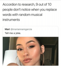 Trendy, Random, and Don: Accordion to research, 9 out of 10  people don't notice when you replace  words with random musical  instruments  Mari @mariannamgarcia  Tell me a joke. If you don't follow @donut you're seriously missing out