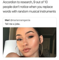 Memes, 🤖, and Random: Accordion to research, 9 out of 10  people don't notice when you replace  words wth random musical instruments  Mari @mariannamgarcia  Tell me a joke.