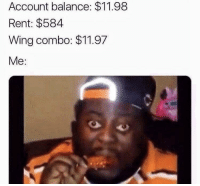 Be Like, Rent, and Account: Account balance: $11.98  Rent: $584  Wing combo: $11.97  Me: It be like that sometimes.. 😂🤷‍♂️ https://t.co/0nPnzlLavs