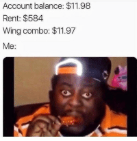 Memes, Snapchat, and 🤖: Account balance: $11.98  Rent: $584  Wing combo: $11.97  Me: Snapchat: DankMemesGang 👻