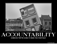 ACCOUNTABILITY  SOMEHOW THEY RE GOING TO MAKE THIS YOUR FAULT  DIY DESPAIR coM Accountability
