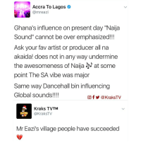 """Memes, Ghana, and Eazy: Accra To Lagos  (a mreazi  Ghana's influence on present day """"Naija  Sound"""" cannot be over emphasized!!!  Ask your fav artist or producer all na  akaida! does not in any way undermine  the awesomeness of Naija N at some  point The SA vibe was major  Same way Dancehall bin influencing  Global sounds!!!!  Of a KraksTV  Kraks TVTM  @KraksTV  Mr Eazi's village people have succeeded What are your thoughts on this? 🤔 JollofWars MrEazi"""