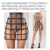 Memes, Period, and Sex: accurate representation of how it feels to  spontaneously get your period when u  were planning on having sex that night  @thedailylit @girlsthinkimfunny is this too edgy for IG?