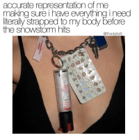 Knowing me I'd still fuck up my birth control. Pic via @gabbois: accurate representation of me  making sure i have everything i need  literally strapped to my body before  the snowstorm hits  @thedailylit  19S8 Knowing me I'd still fuck up my birth control. Pic via @gabbois