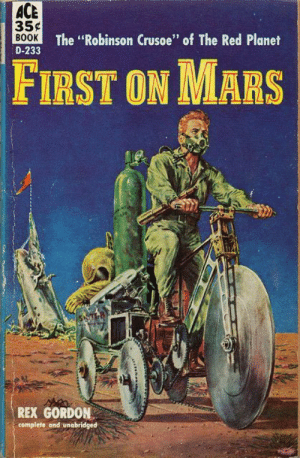 "Tumblr, Blog, and Book: ACE  35  BOOK  D-233  The Robinson Crusoe"" of The Red Planet  FIRST ON MARS  REX GORDON  complete ond unabridged scifiseries:  Mars Rover, 1957"