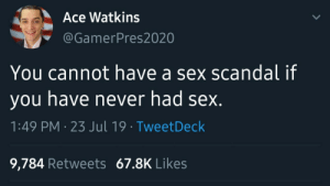 Dank, Memes, and Sex: Ace Watkins  @GamerPres2020  You cannot have a sex scandal if  you have never had sex.  1:49 PM 23 Jul 19 TweetDeck  9,784 Retweets 67.8K Likes meirl by AceZombieRobo MORE MEMES