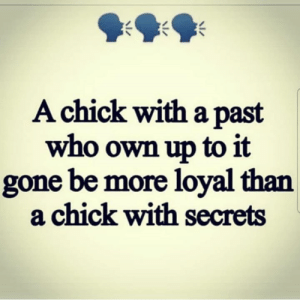 Facts, Hood, and Who: Achick with a past  who own up to it  gone be more loyal than  a chick with secrets Facts or nah?👇🤔