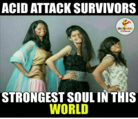 Survivor, Brave, and Braves: ACID ATTACK SURVIVORS  STRONGEST SOUL IN THIS  WORLD A Huge Salute To These Brave-Hearts (Y)